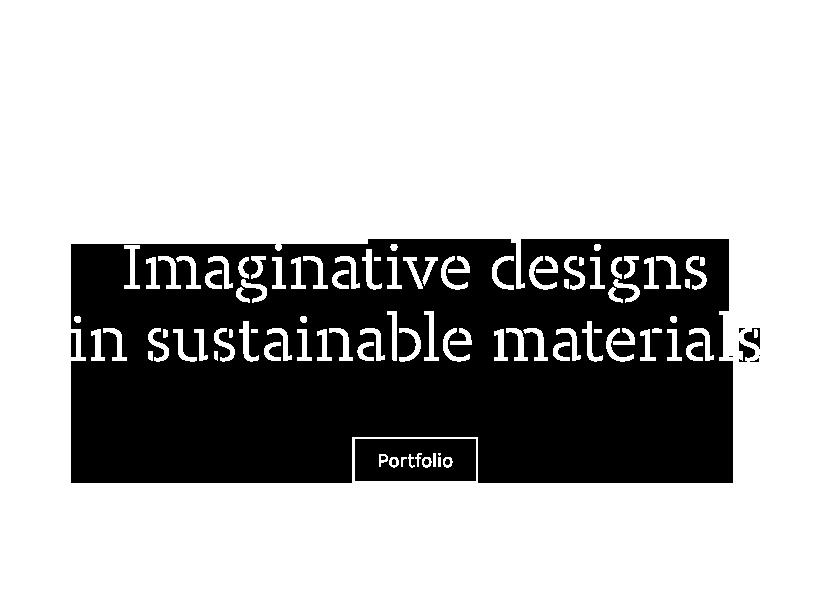 Imagine designs in sustainable materials